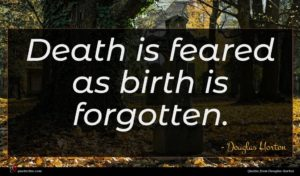 Douglas Horton quote : Death is feared as ...