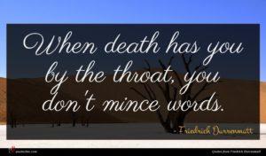 Friedrich Durrenmatt quote : When death has you ...