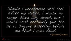 Giacomo Casanova quote : Should I perchance still ...