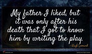 Hugh Leonard quote : My father I liked ...