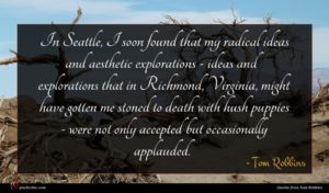 Tom Robbins quote : In Seattle I soon ...