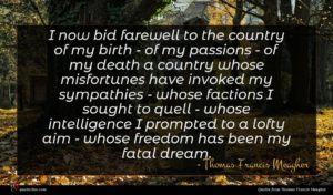 Thomas Francis Meagher quote : I now bid farewell ...