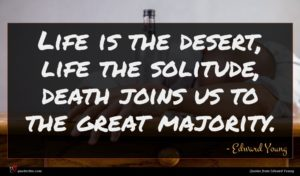 Edward Young quote : Life is the desert ...