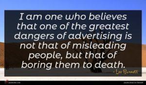 Leo Burnett quote : I am one who ...