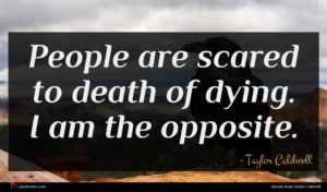 Taylor Caldwell quote : People are scared to ...