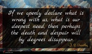 J. B. Priestley quote : If we openly declare ...