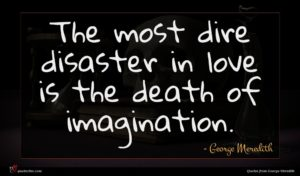 George Meredith quote : The most dire disaster ...