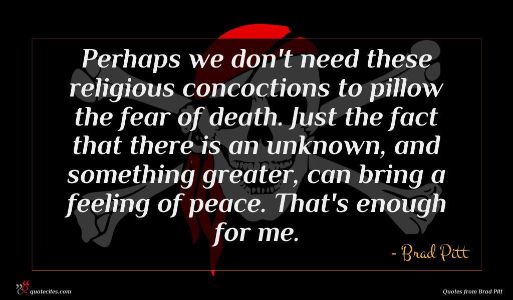 Perhaps we don't need these religious concoctions to pillow the fear of death. Just the fact that there is an unknown, and something greater, can bring a feeling of peace. That's enough for me.
