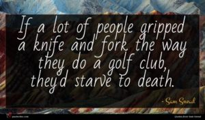 Sam Snead quote : If a lot of ...