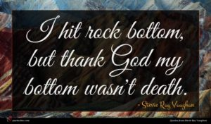 Stevie Ray Vaughan quote : I hit rock bottom ...