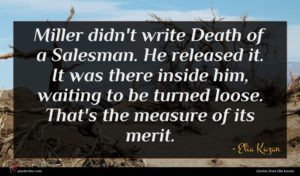 Elia Kazan quote : Miller didn't write Death ...