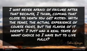Debra Winger quote : I was never afraid ...