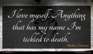 Barbara Corcoran quote : I love myself Anything ...