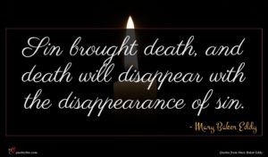 Mary Baker Eddy quote : Sin brought death and ...