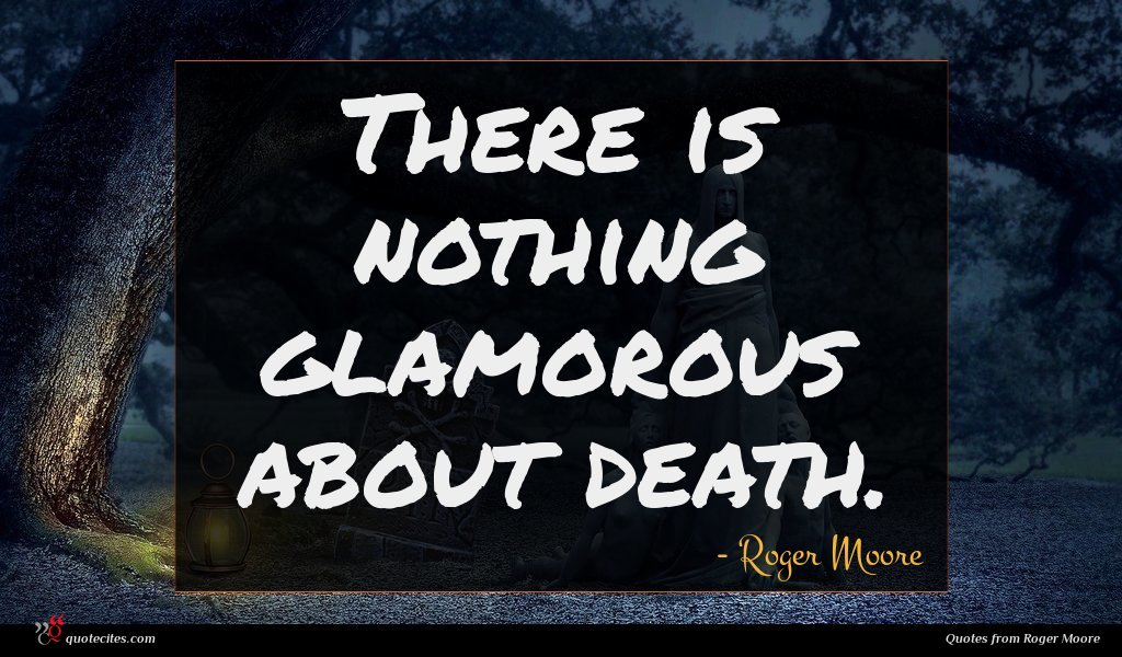 There is nothing glamorous about death.