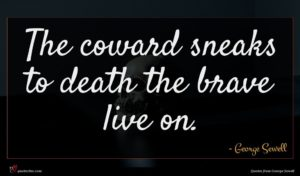 George Sewell quote : The coward sneaks to ...