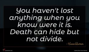 Vance Havner quote : You haven't lost anything ...
