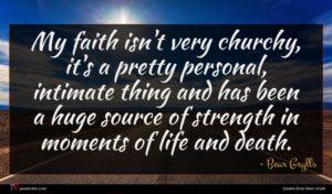 Bear Grylls quote : My faith isn't very ...