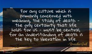 Stanislav Grof quote : For any culture which ...