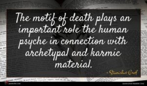 Stanislav Grof quote : The motif of death ...