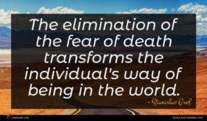 Stanislav Grof quote : The elimination of the ...