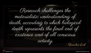Stanislav Grof quote : Research challenges the materialistic ...