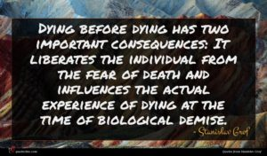 Stanislav Grof quote : Dying before dying has ...