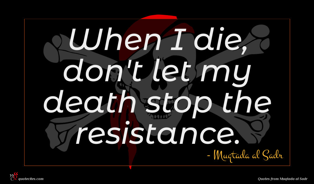 When I die, don't let my death stop the resistance.