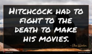 Alex Winter quote : Hitchcock had to fight ...