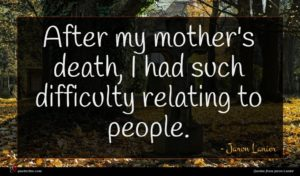 Jaron Lanier quote : After my mother's death ...