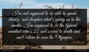 Carl Lewis quote : I'm not supposed to ...