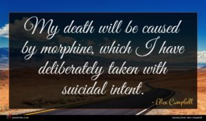 Alex Campbell quote : My death will be ...