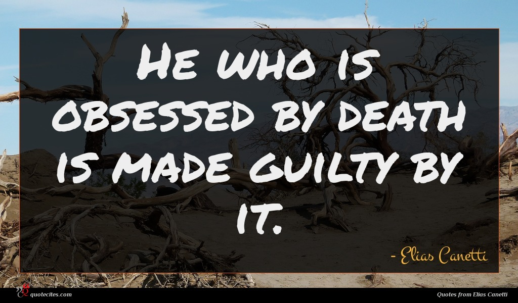 He who is obsessed by death is made guilty by it.