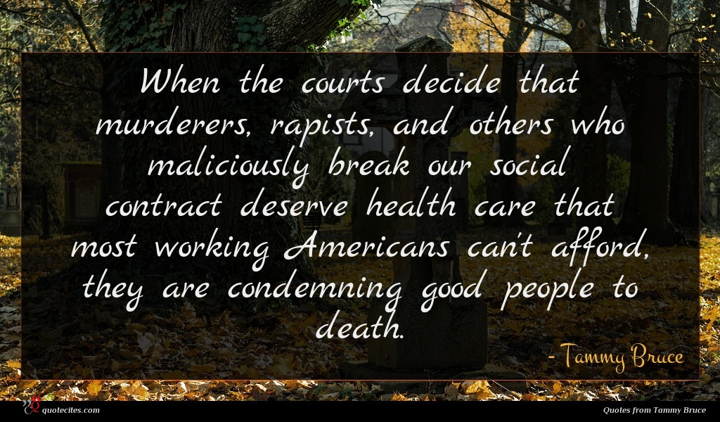 When the courts decide that murderers, rapists, and others who maliciously break our social contract deserve health care that most working Americans can't afford, they are condemning good people to death.