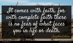 Jacqueline Cochran quote : It comes with faith ...