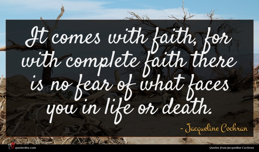 It comes with faith, for with complete faith there is no fear of what faces you in life or death.