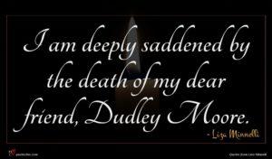 Liza Minnelli quote : I am deeply saddened ...