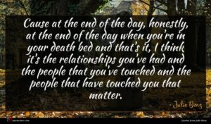 Julie Benz quote : Cause at the end ...
