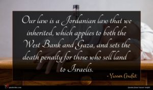 Yasser Arafat quote : Our law is a ...