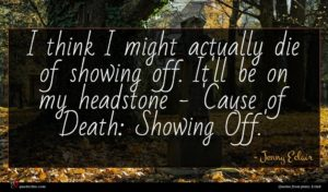 Jenny Eclair quote : I think I might ...