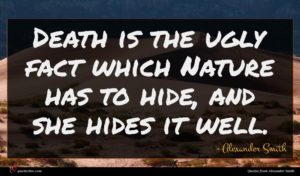 Alexander Smith quote : Death is the ugly ...