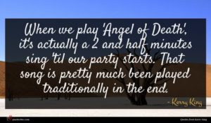 Kerry King quote : When we play 'Angel ...