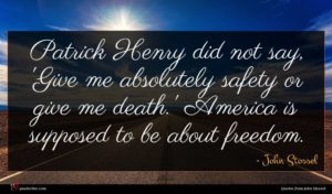 John Stossel quote : Patrick Henry did not ...