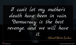 Bilawal Bhutto Zardari quote : I can't let my ...
