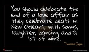 Francoise Sagan quote : You should celebrate the ...