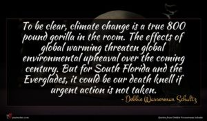 Debbie Wasserman Schultz quote : To be clear climate ...