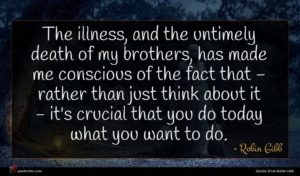 Robin Gibb quote : The illness and the ...
