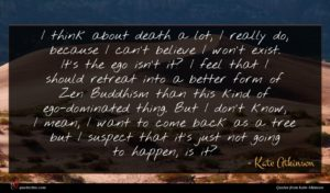 Kate Atkinson quote : I think about death ...