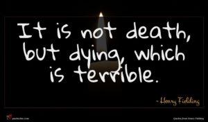 Henry Fielding quote : It is not death ...
