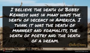 Emilio Estevez quote : I believe the death ...